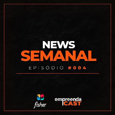 NEWS SEMANAL - EPISÓDIO #004