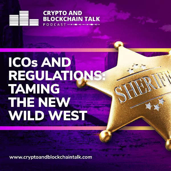 EPISODE 17: ICOs and Regulations: Taming the New Wild West
