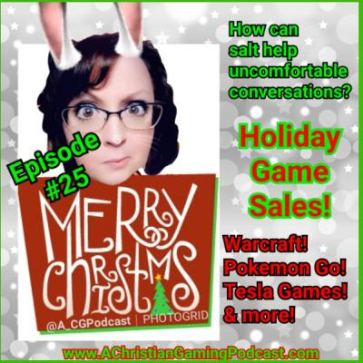 A Christian Gaming Podcast 25: How adding Salt to conversations helps! Holiday Game sales & Freebies! Warcraft, Pokemon Go, & Tesla adds games to their cars!