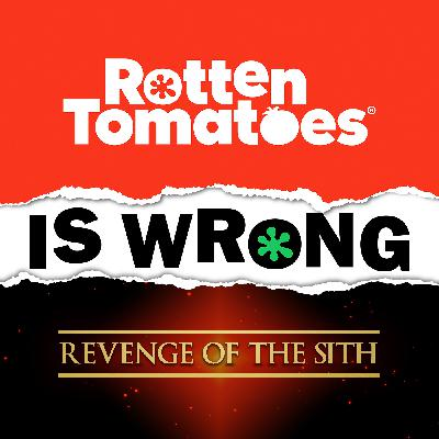 36: We're Wrong About... Star Wars: Episode III – Revenge of the Sith  (Movie Review)