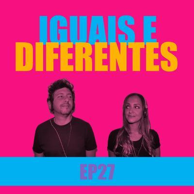 Ep 27 - Iguais e diferentes