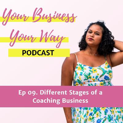 Ep 09. Different Stages of a Coaching Business