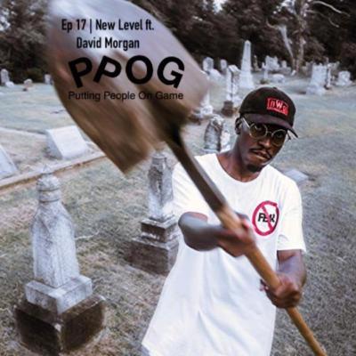 Ep 17 | New Level ft. David Morgan