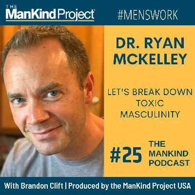 "Let's Break Down ""Toxic Masculinity"" | Dr. Ryan Mckelley | Ep #025"