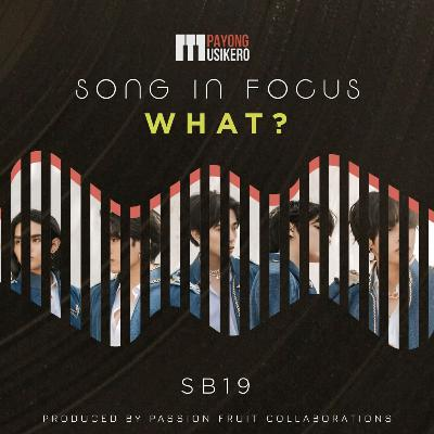 Song #13: What? by SB19 (The Story Behind)