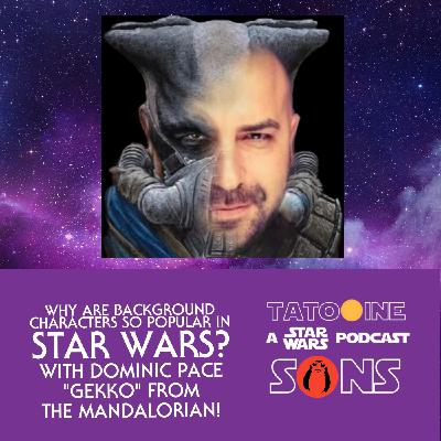 Why Are Background Characters So Popular in Star Wars (With @DominicPPace from #TheMandalorian)