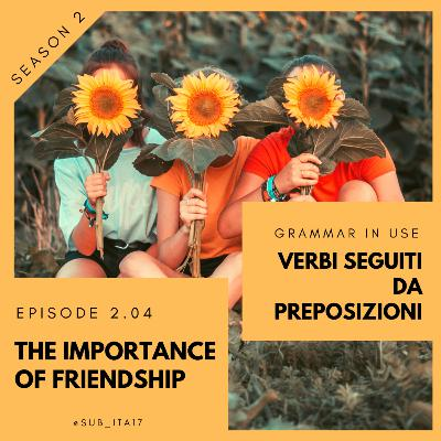 2.04 Grammar in use: verbs with prepositions & the value of friendship