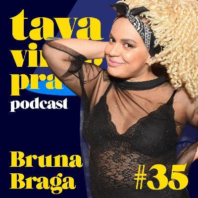 #35 Bruna Braga - Tava Vindo Pra Cá