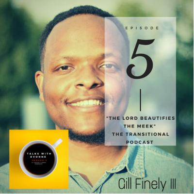 """Episode 5: Spirituality: Psalm 149:4 """"The Lord Beautifies The Meek"""" with Gill Finely III"""
