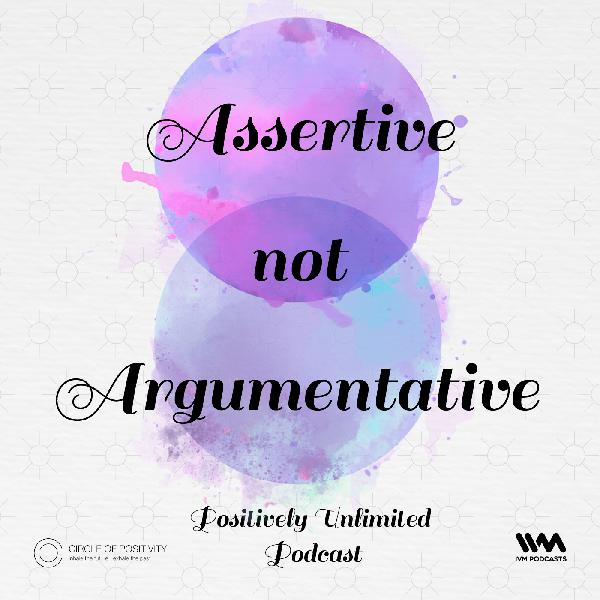 Ep. 28: Assertive not Argumentative