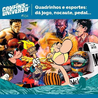Confins do Universo 134 - Quadrinhos e esportes: dá jogo, nocaute, pedal...