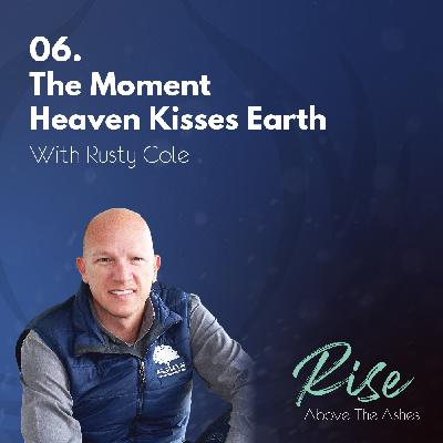 6. The Moment Heaven Kisses Earth | with Rusty Cole