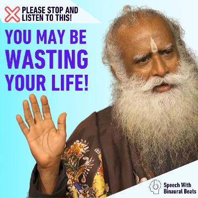 Don't be HASTEFUL it is NOT the BEST WAY | Sadhguru