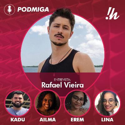 PODMIGA #7 -Entrevista com Rafael Vieira (De Férias com o Ex Brasil 6)