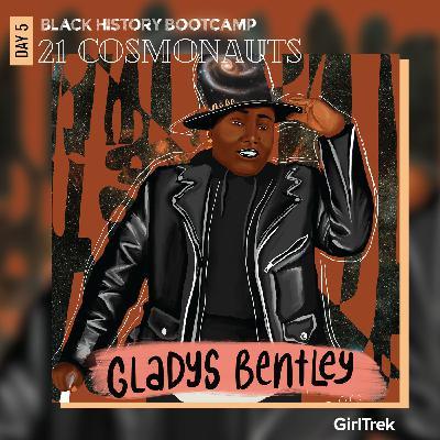 Cosmonauts | Day 5 | Gladys Bentley