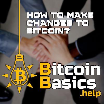How to make changes to Bitcoin? | Bitcoin Basics (126)