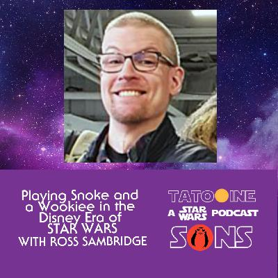 Playing Snoke and a Wookiee in the Disney Era of Star Wars (with Ross Sambridge)