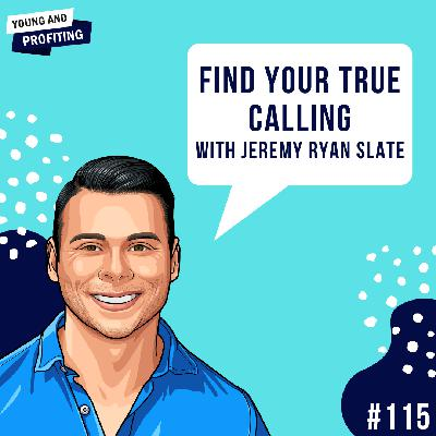 #115: Find Your True Calling with Jeremy Ryan Slate