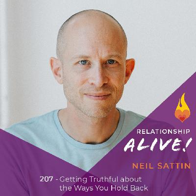207: Getting Truthful about the Ways You Hold Back - with Neil Sattin