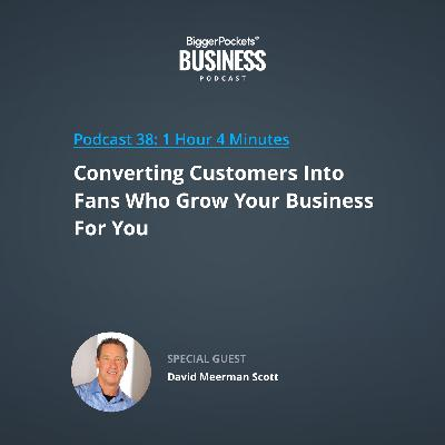 38: Converting Customers Into Fans Who Grow Your Business for You with David Meerman Scott