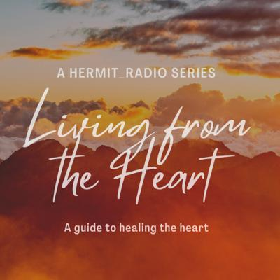 Living from the heart Ep.9 A message from the Hermit.