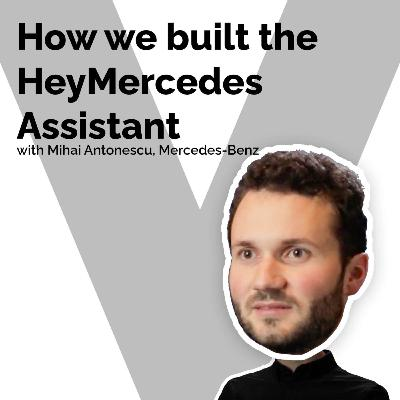 How we built the HeyMercedes Voice Assistant with Mihai Antonescu