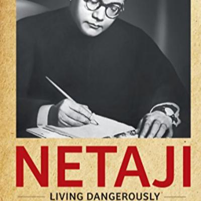 """Netaji: Living Dangerously"" by Kingshuk Nag : A book review"