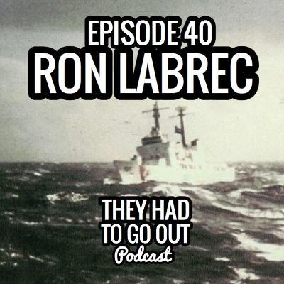 Episode 40: Ron LaBrec - CAPT (Ret.) - 270 WMEC - LEDET - Group Commander - Coast Guard Foundation