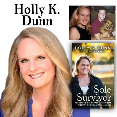 """Harvey Brownstone Interviews Holly K. Dunn, Victims' Support Advocate, Author of """"Sole Survivor: The Inspiring True Story of Coming Face to Face with the Infamous Railroad Killer""""."""
