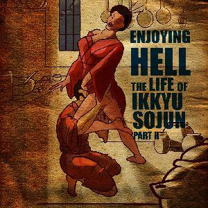 EPISODE 46 Enjoying Hell: The Life of Ikkyu Sojun (Part 2)