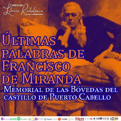 #242: Últimas palabras de Francisco de Miranda: Memorial de las Bóvedas del castillo de Puerto Cabello