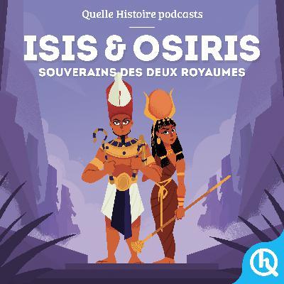 Isis & Osiris, souverains des deux royaumes