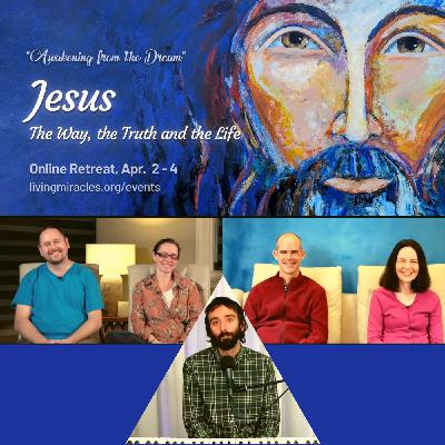 Jesus - The Way, The Truth and The Life Online Retreat - Community Panel with Jason, Emily, Susan, and Erik