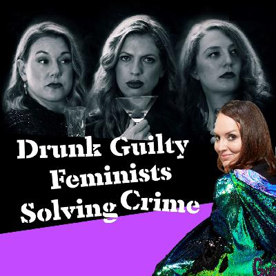 DRUNK GUILTY FEMINISTS SOLVING CRIME