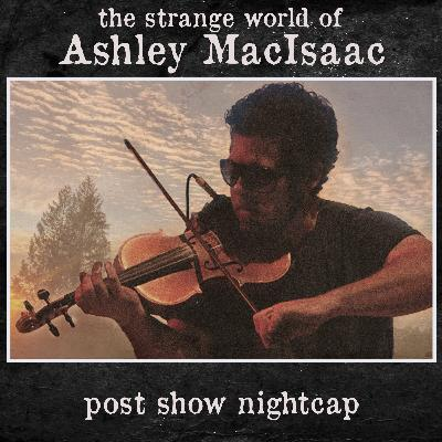 Post Show - the Strange World of Ashley MacIsaac *Premium Content Free For September*