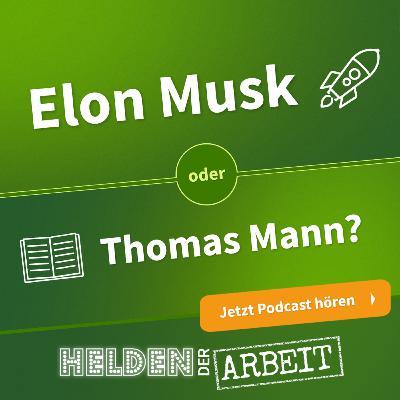 25. Elon Musk oder Thomas Mann - wen braucht unser Bildungssystem mehr?