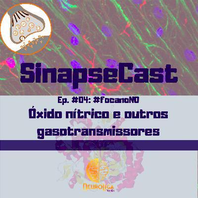 SinapseCast #04: #focanoNO - Óxido nítrico e outros gasotransmissores