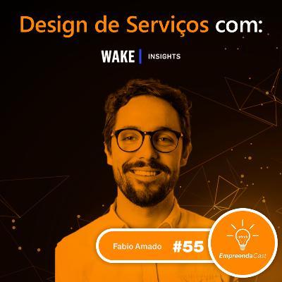 Design de Serviço com: Fabio Amado | Wake Insights | #EP055