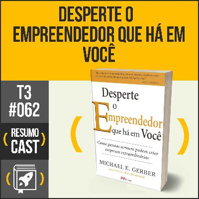 T3#062 Desperte o empreendedor que há em voce  | Michael Gerber