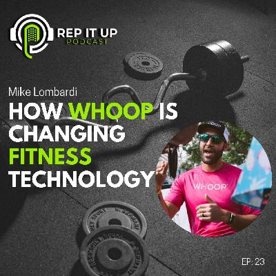 HOW WHOOP IS CHANGING FITNESS TECHNOLOGY with Mike Lombardi