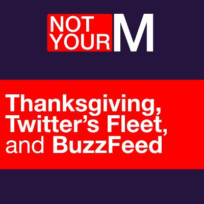 Thanksgiving, Twitter' Fleets, and BuzzFeed