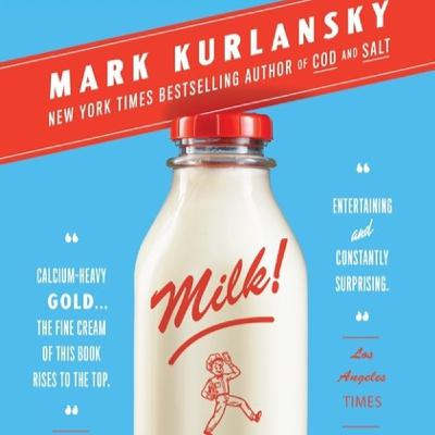 Episode 403: Mark Kurlansky, author of Milk! A 10,000 Year Food Fracas