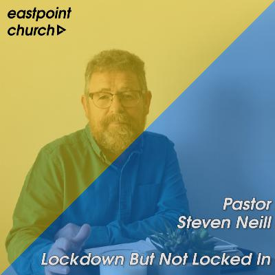 Locked Down But Not Locked In \\ Pastor Steven Neill