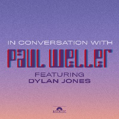 Episode 3 | In Conversation With Paul Weller (Featuring Dylan Jones)