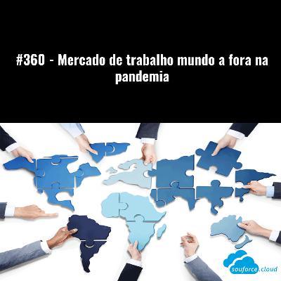 #360 - Mercado de trabalho mundo a fora na pandemia