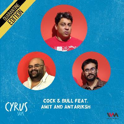 Ep. 548: Cock & Bull feat. Amit and Antariksh