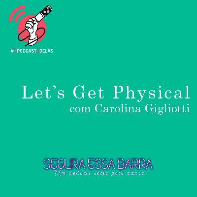 Let's Get Physical com Carolina Gigliotti