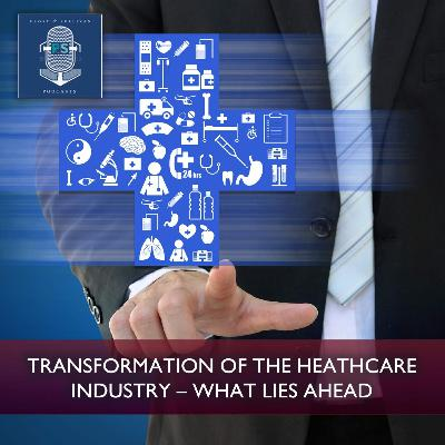 Transformation of the Heathcare Industry - What lies ahead