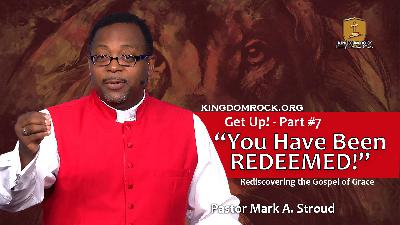 You Have Been Redeemed! (Get Up Part #7)