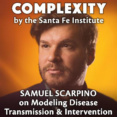 Sam Scarpino on Modeling Disease Transmission & Interventions